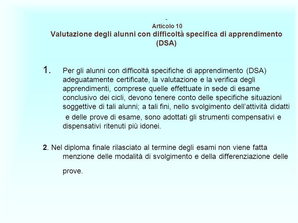 - Articolo 10 Valutazione degli alunni con difficoltà specifica di apprendimento (DSA) 1. Per gli alunni con difficoltà specifiche di apprendimento (D