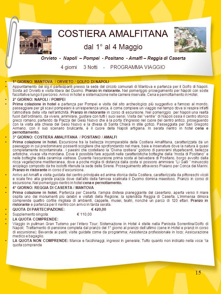 15 1° GIORNO: MANTOVA / ORVIETO / GOLFO DI NAPOLI Appuntamento dei sig.ri partecipanti presso la sede del circolo comunali di Mantova e partenza per il Golfo di Napoli.