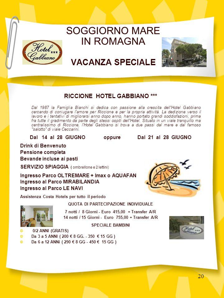 20 RICCIONE HOTEL GABBIANO *** Dal 1987 la Famiglia Bianchi si dedica con passione alla crescita dell Hotel Gabbiano cercando di coniugare l amore per Riccione e per la propria attività.