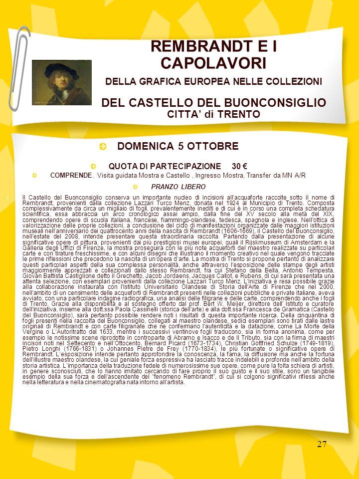 27 REMBRANDT E I CAPOLAVORI DELLA GRAFICA EUROPEA NELLE COLLEZIONI DEL CASTELLO DEL BUONCONSIGLIO CITTA di TRENTO DOMENICA 5 OTTOBRE QUOTA DI PARTECIPAZIONE 30 COMPRENDE.