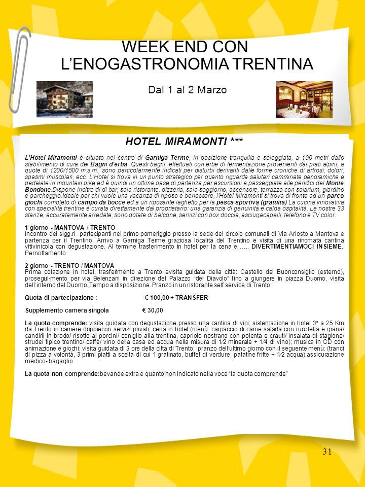 31 HOTEL MIRAMONTI *** L Hotel Miramonti è situato nel centro di Garniga Terme, in posizione tranquilla e soleggiata, a 100 metri dallo stabilimento di cura dei Bagni d erba.