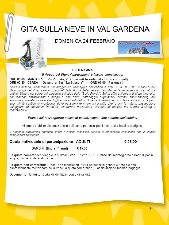 34 PROGRAMMA Il ritrovo dei Signori partecipanti è fissato come segue: ORE 05.00 MANTOVA Via Ariosto, 2/B ( davanti le sede del circolo comunali) ORE 05.45 CEREA Davanti al Bar La Bussola - ORE 06.00 Partenza .