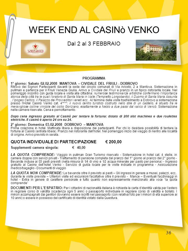36 PROGRAMMA 1° giorno: Sabato 02.02.2008 MANTOVA – CIVIDALE DEL FRIULI - DOBROVO Ritrovo dei Signori Partecipanti davanti la sede del circolo comunali di Via Ariosto, 2 a Mantova.