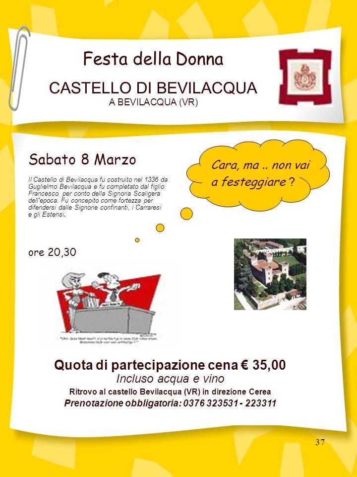 37 Sabato 8 Marzo Il Castello di Bevilacqua fu costruito nel 1336 da Guglielmo Bevilacqua e fu completato dal figlio Francesco per conto della Signoria Scaligera dell epoca.