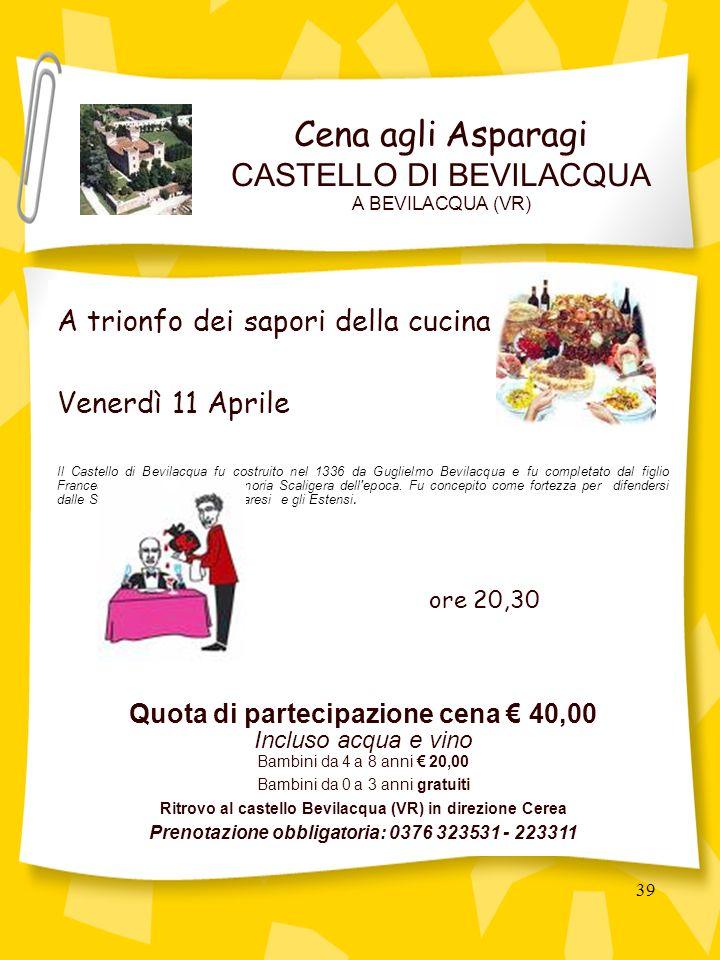 39 A trionfo dei sapori della cucina Venerdì 11 Aprile Il Castello di Bevilacqua fu costruito nel 1336 da Guglielmo Bevilacqua e fu completato dal figlio Francesco per conto della Signoria Scaligera dell epoca.