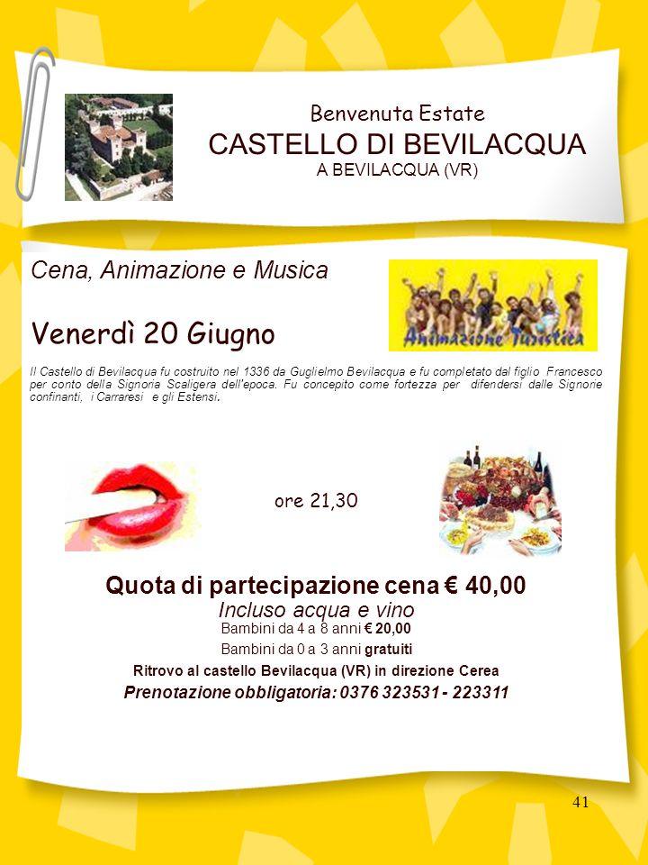 41 Cena, Animazione e Musica Venerdì 20 Giugno Il Castello di Bevilacqua fu costruito nel 1336 da Guglielmo Bevilacqua e fu completato dal figlio Francesco per conto della Signoria Scaligera dell epoca.