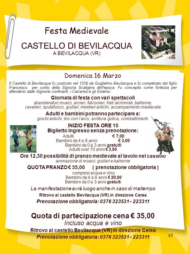 45 Domenica 16 Marzo Il Castello di Bevilacqua fu costruito nel 1336 da Guglielmo Bevilacqua e fu completato dal figlio Francesco per conto della Signoria Scaligera dell epoca.
