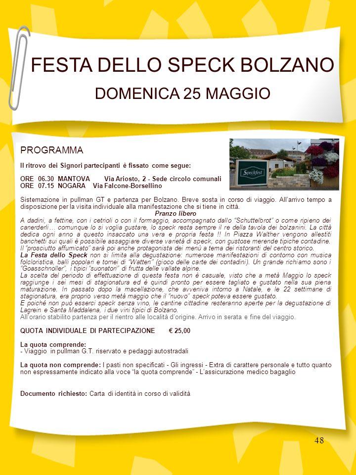 48 PROGRAMMA Il ritrovo dei Signori partecipanti è fissato come segue: ORE 06.30 MANTOVA Via Ariosto, 2 - Sede circolo comunali ORE 07.15 NOGARA Via Falcone-Borsellino Sistemazione in pullman GT e partenza per Bolzano.