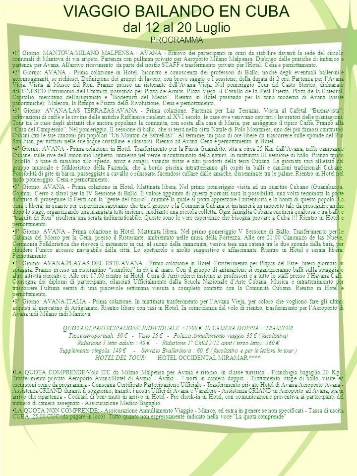 VIAGGIO BAILANDO EN CUBA dal 12 al 20 Luglio PROGRAMMA 1° Giorno: MANTOVA/MILANO MALPENSA / AVANA - Ritrovo dei partecipanti in orari da stabilire davanti la sede del circolo comunali di Mantova di via ariosto.