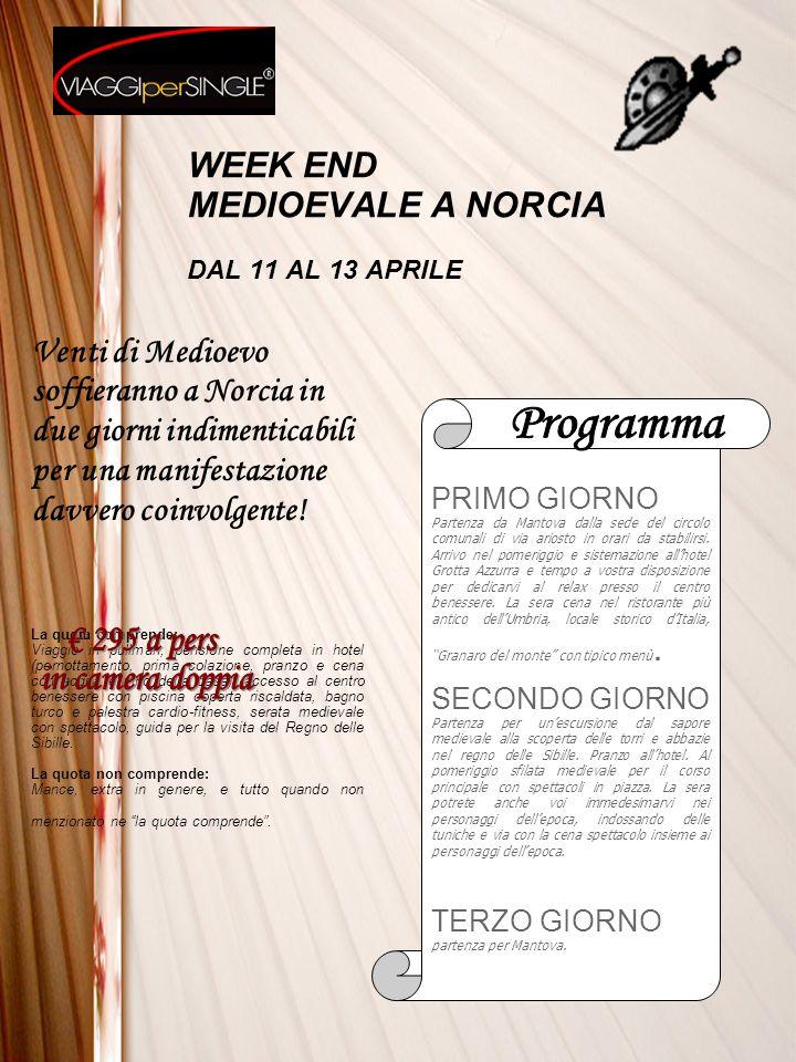 WEEK END MEDIOEVALE A NORCIA DAL 11 AL 13 APRILE PRIMO GIORNO Partenza da Mantova dalla sede del circolo comunali di via ariosto in orari da stabilirsi.