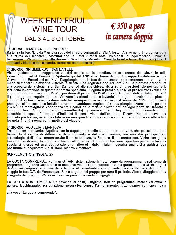WEEK END FRIULI WINE TOUR DAL 3 AL 5 OTTOBRE 1° GIORNO: MANTOVA / SPILIMBERGO Partenza in bus G.T, da Mantova sede del circolo comunali di Via Ariosto..