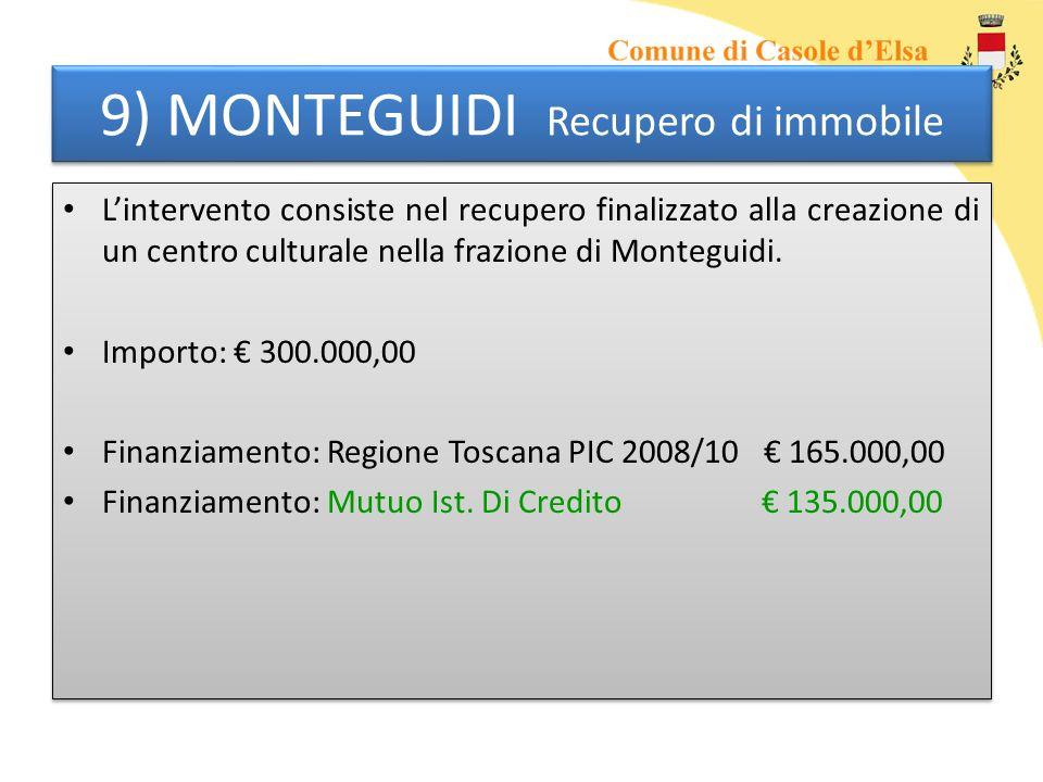 9) MONTEGUIDI Recupero di immobile Lintervento consiste nel recupero finalizzato alla creazione di un centro culturale nella frazione di Monteguidi. I
