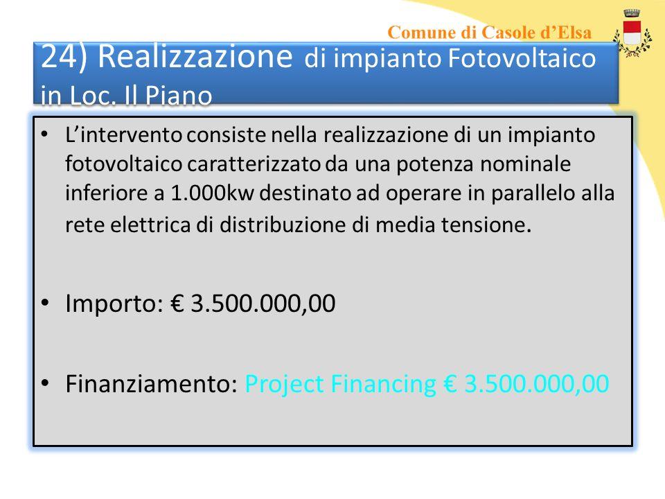 24) Realizzazione di impianto Fotovoltaico in Loc. Il Piano Lintervento consiste nella realizzazione di un impianto fotovoltaico caratterizzato da una