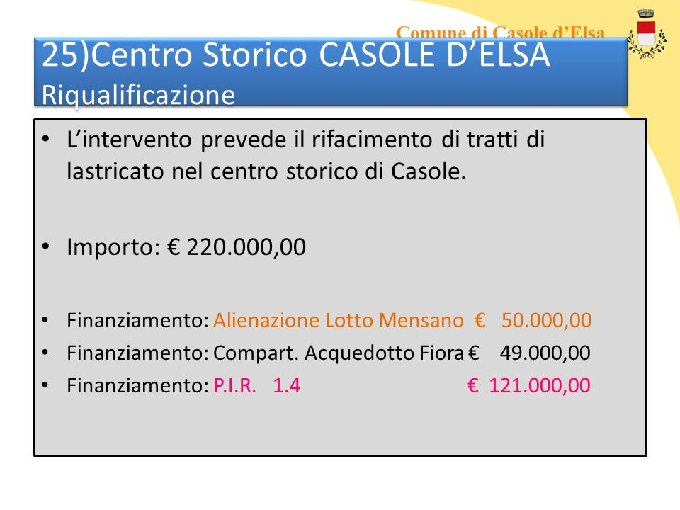 25)Centro Storico CASOLE DELSA Riqualificazione Lintervento prevede il rifacimento di tratti di lastricato nel centro storico di Casole. Importo: 220.