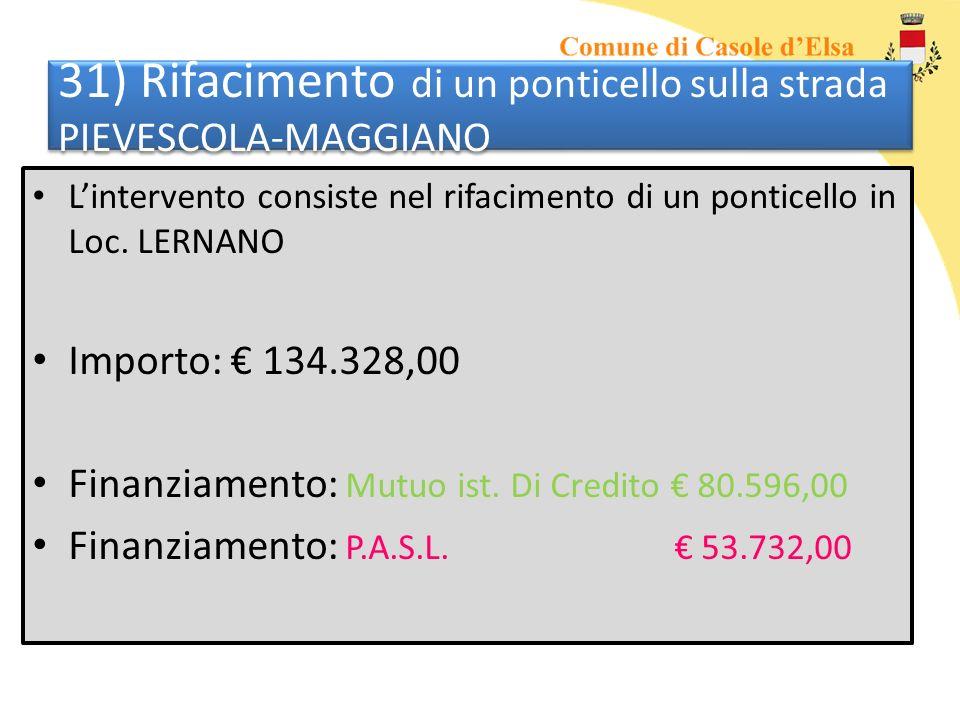 31) Rifacimento di un ponticello sulla strada PIEVESCOLA-MAGGIANO Lintervento consiste nel rifacimento di un ponticello in Loc. LERNANO Importo: 134.3
