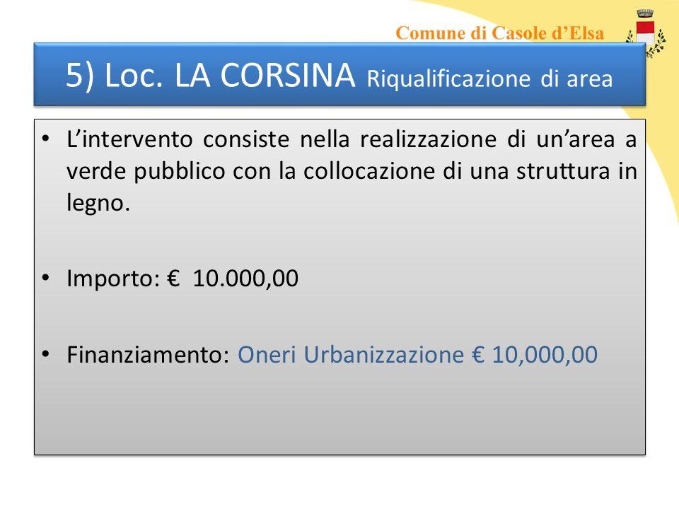 5) Loc. LA CORSINA Riqualificazione di area Lintervento consiste nella realizzazione di unarea a verde pubblico con la collocazione di una struttura i