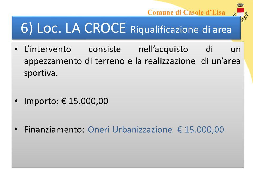 6) Loc. LA CROCE Riqualificazione di area Lintervento consiste nellacquisto di un appezzamento di terreno e la realizzazione di unarea sportiva. Impor