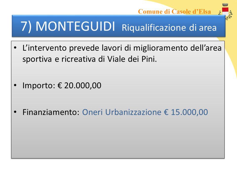 7) MONTEGUIDI Riqualificazione di area Lintervento prevede lavori di miglioramento dellarea sportiva e ricreativa di Viale dei Pini. Importo: 20.000,0