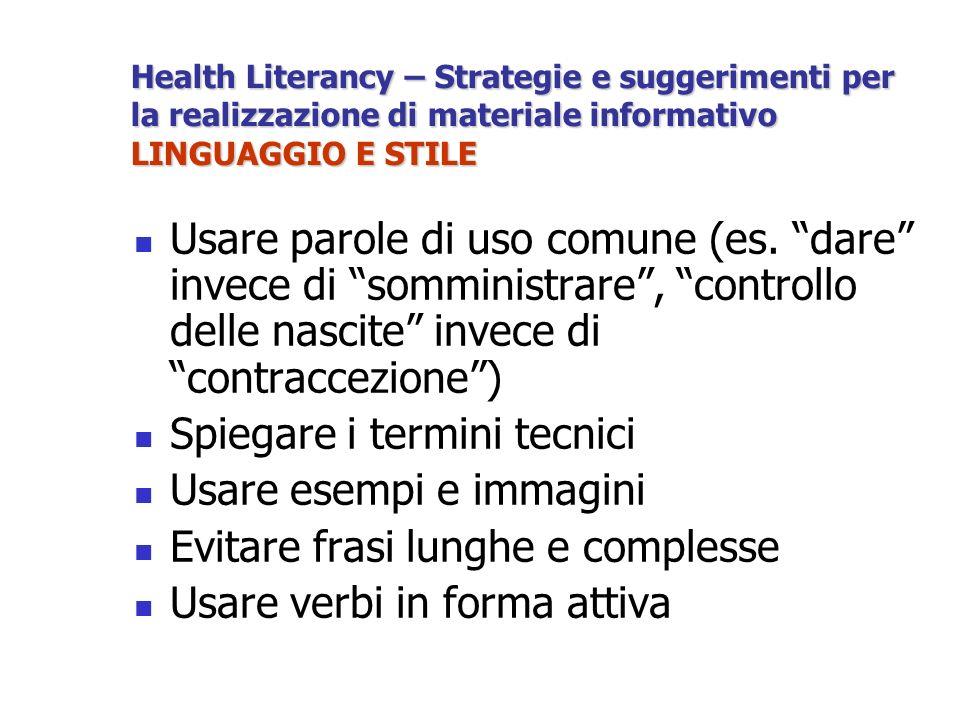 Health Literancy – Strategie e suggerimenti per la realizzazione di materiale informativo LINGUAGGIO E STILE Usare parole di uso comune (es.