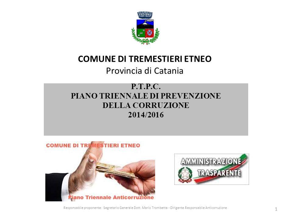 COMUNE DI TREMESTIERI ETNEO Provincia di Catania P.T.P.C. PIANO TRIENNALE DI PREVENZIONE DELLA CORRUZIONE 2014/2016 Responsabile proponente: Segretari