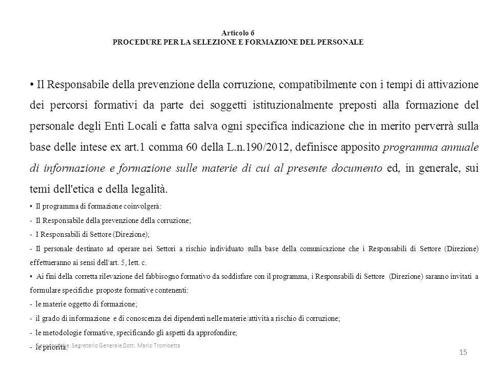 Articolo 6 PROCEDURE PER LA SELEZIONE E FORMAZIONE DEL PERSONALE Il Responsabile della prevenzione della corruzione, compatibilmente con i tempi di at