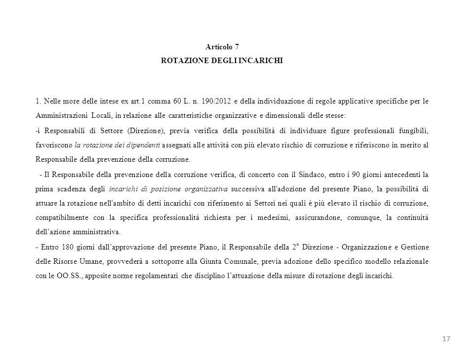 Articolo 7 ROTAZIONE DEGLI INCARICHI 1. Nelle more delle intese ex art.1 comma 60 L. n. 190/2012 e della individuazione di regole applicative specific