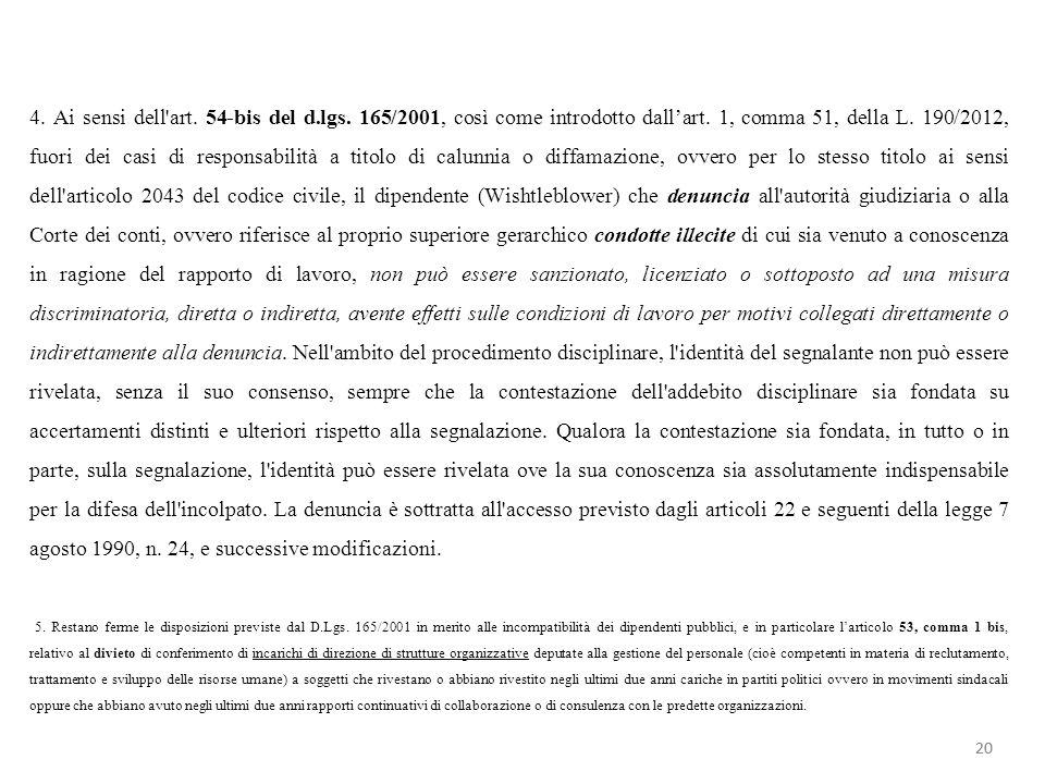 4. Ai sensi dell'art. 54-bis del d.lgs. 165/2001, così come introdotto dallart. 1, comma 51, della L. 190/2012, fuori dei casi di responsabilità a tit