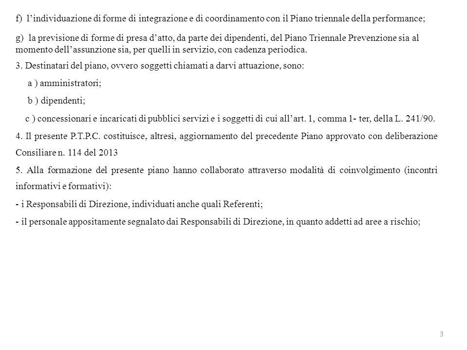 f) lindividuazione di forme di integrazione e di coordinamento con il Piano triennale della performance; g) la previsione di forme di presa datto, da