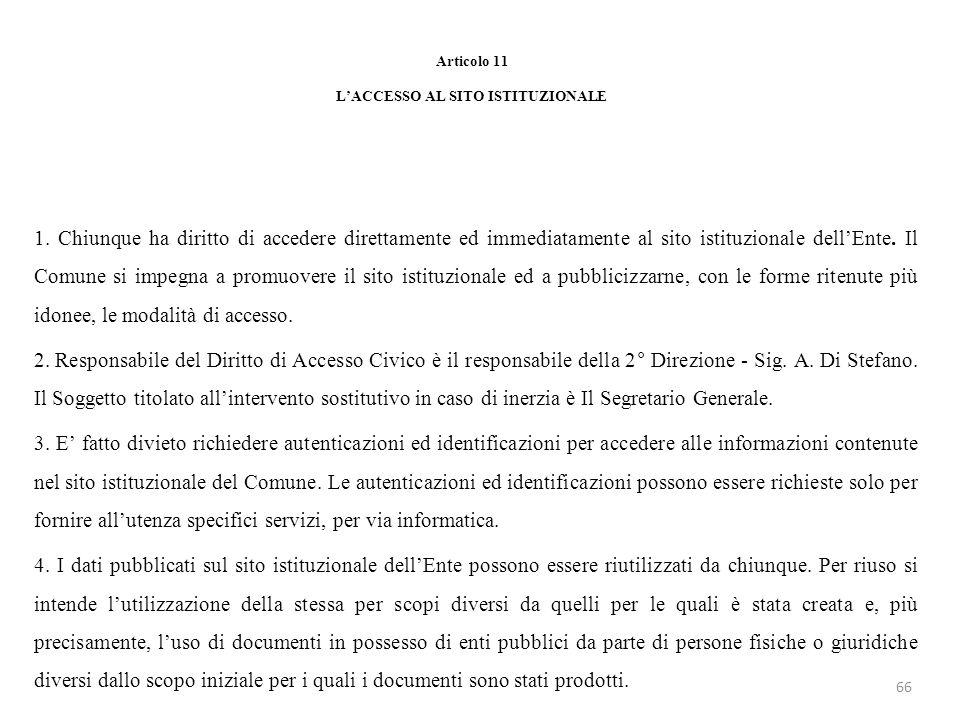 Articolo 11 LACCESSO AL SITO ISTITUZIONALE 1. Chiunque ha diritto di accedere direttamente ed immediatamente al sito istituzionale dellEnte. Il Comune