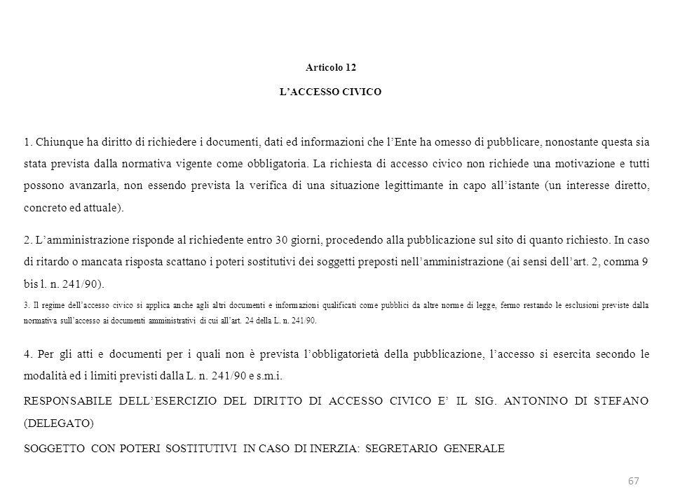 Articolo 12 LACCESSO CIVICO 1. Chiunque ha diritto di richiedere i documenti, dati ed informazioni che lEnte ha omesso di pubblicare, nonostante quest