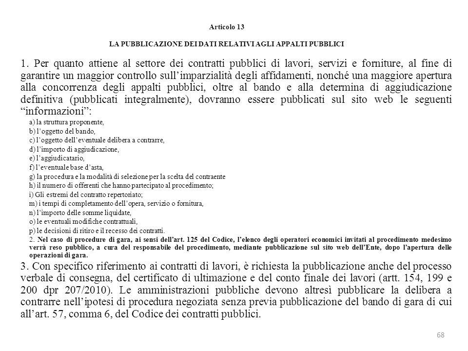 Articolo 13 LA PUBBLICAZIONE DEI DATI RELATIVI AGLI APPALTI PUBBLICI 1. Per quanto attiene al settore dei contratti pubblici di lavori, servizi e forn