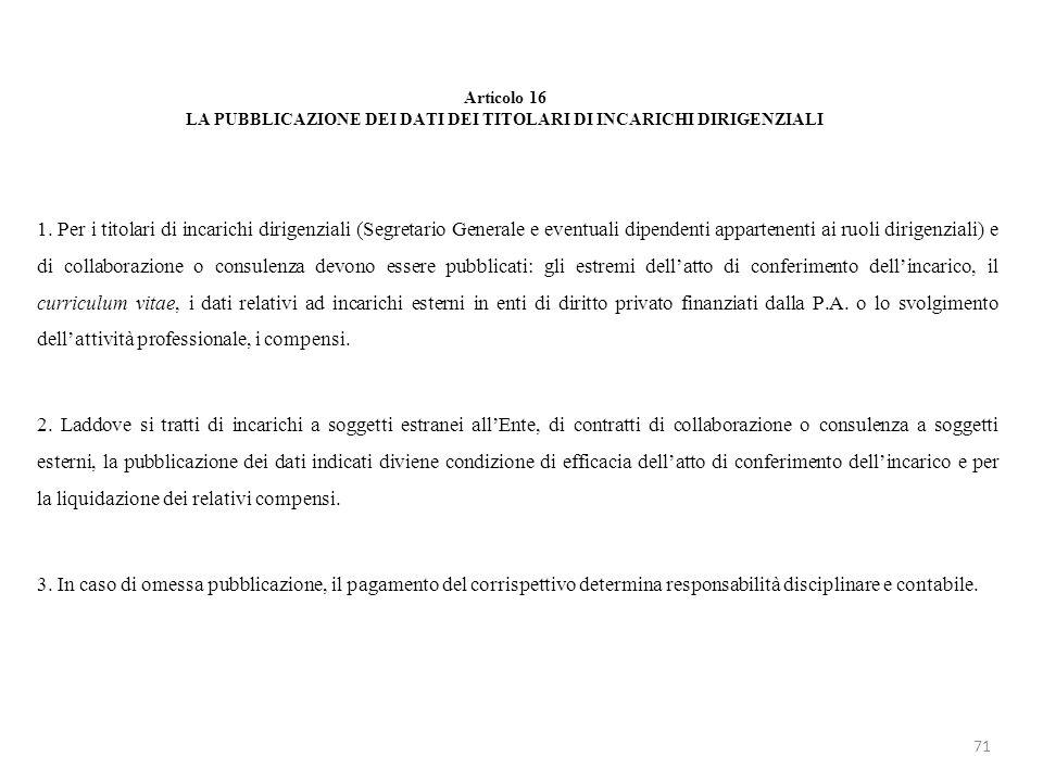 Articolo 16 LA PUBBLICAZIONE DEI DATI DEI TITOLARI DI INCARICHI DIRIGENZIALI 1. Per i titolari di incarichi dirigenziali (Segretario Generale e eventu