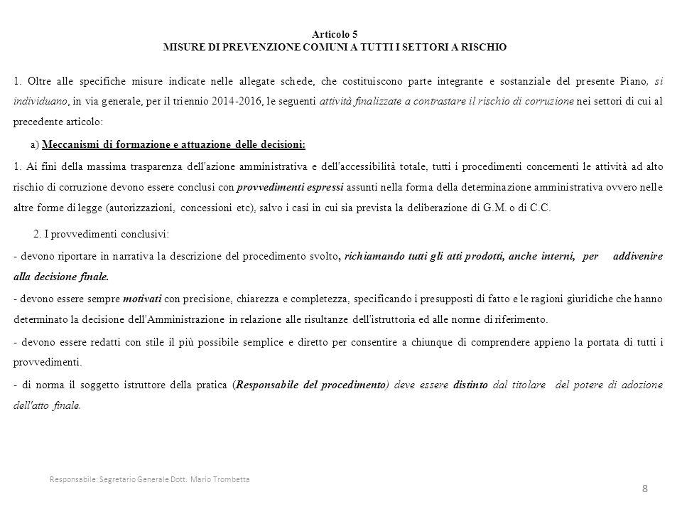 Articolo 5 MISURE DI PREVENZIONE COMUNI A TUTTI I SETTORI A RISCHIO 1. Oltre alle specifiche misure indicate nelle allegate schede, che costituiscono