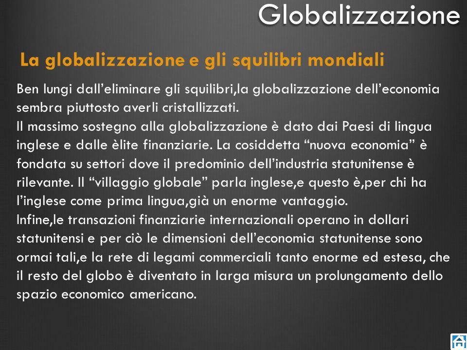 Ben lungi dalleliminare gli squilibri,la globalizzazione delleconomia sembra piuttosto averli cristallizzati. Il massimo sostegno alla globalizzazione