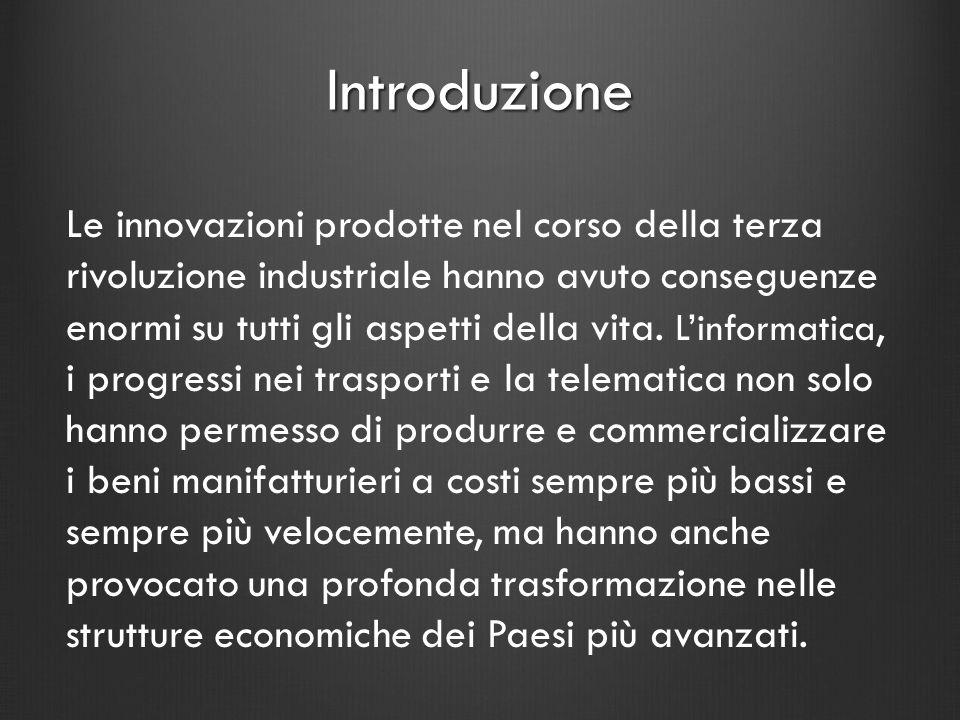 Introduzione Le innovazioni prodotte nel corso della terza rivoluzione industriale hanno avuto conseguenze enormi su tutti gli aspetti della vita. Lin