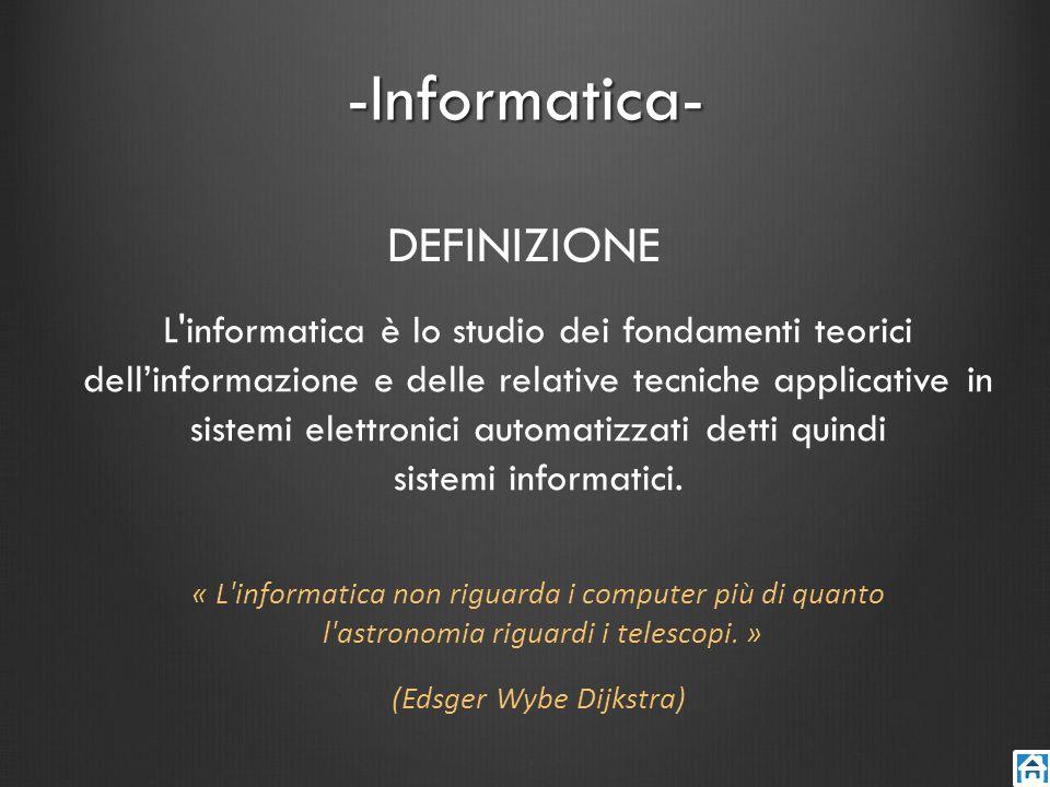 -Informatica- L'informatica è lo studio dei fondamenti teorici dellinformazione e delle relative tecniche applicative in sistemi elettronici automatiz