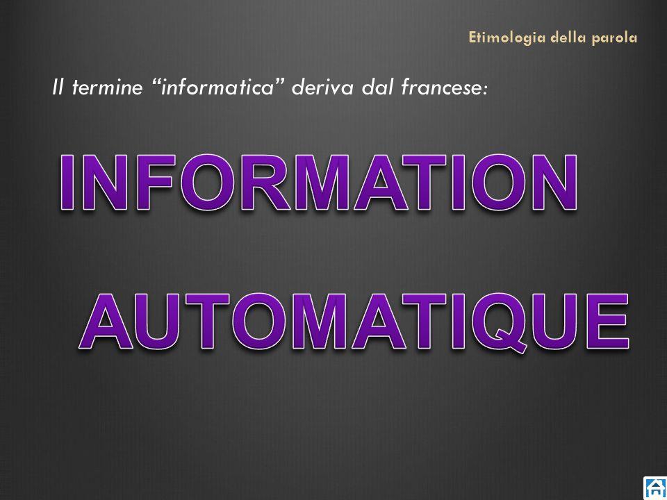 Il termine informatica deriva dal francese: Etimologia della parola