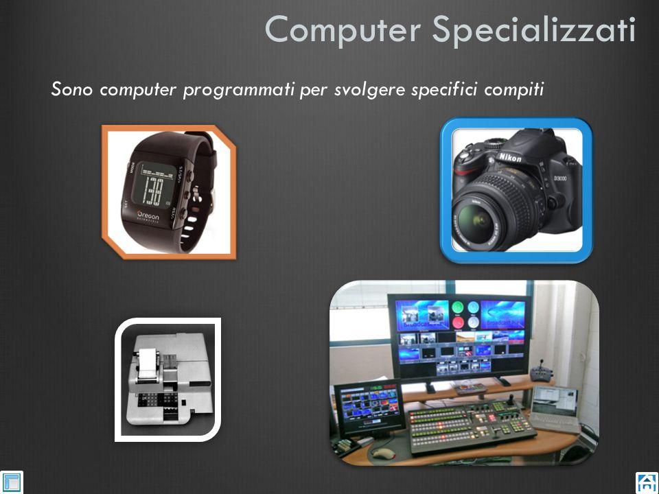 Computer Specializzati Sono computer programmati per svolgere specifici compiti