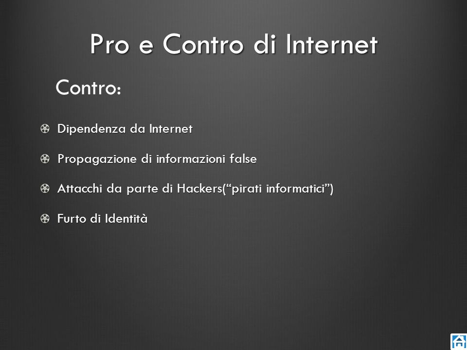 Pro e Contro di Internet Dipendenza da Internet Propagazione di informazioni false Attacchi da parte di Hackers(pirati informatici) Furto di Identità
