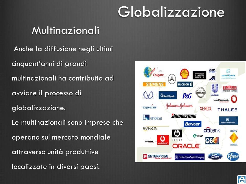 Multinazionali Anche la diffusione negli ultimi cinquantanni di grandi multinazionali ha contribuito ad avviare il processo di globalizzazione. Le mul