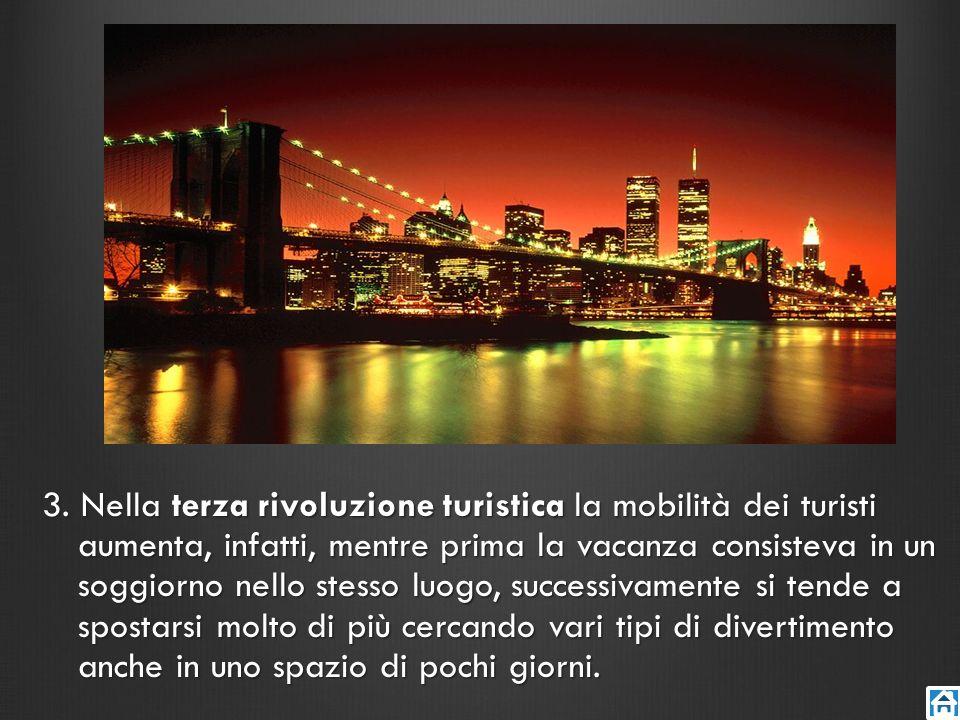 3. Nella terza rivoluzione turistica la mobilità dei turisti aumenta, infatti, mentre prima la vacanza consisteva in un soggiorno nello stesso luogo,