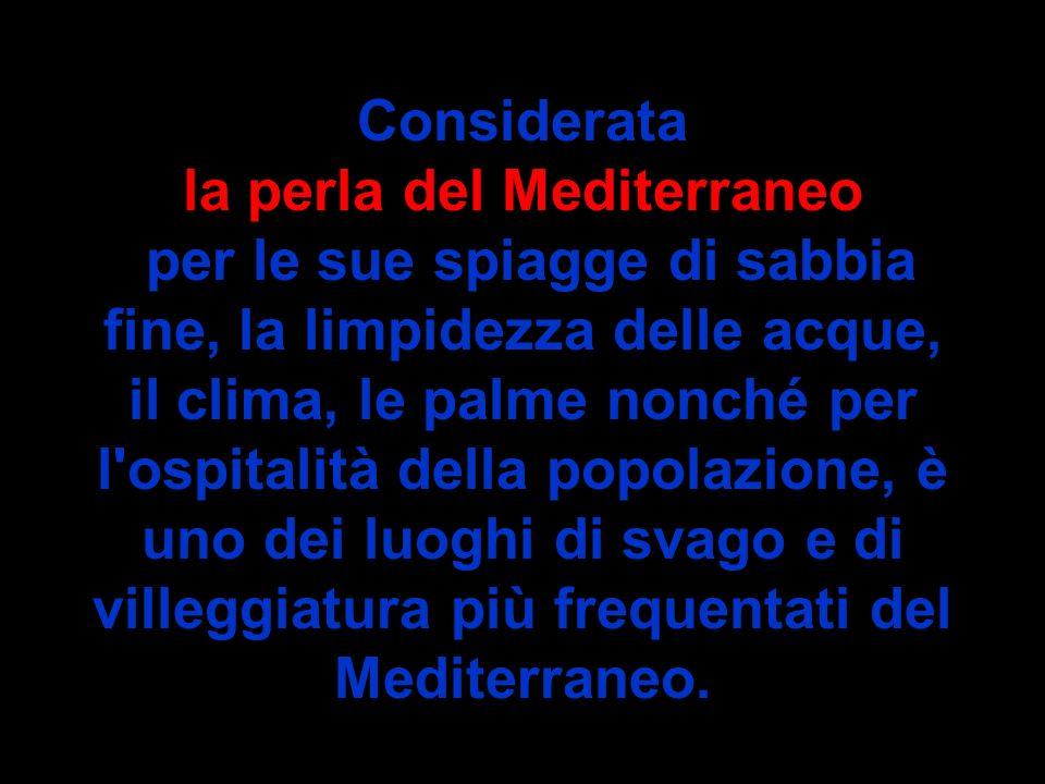 Considerata la perla del Mediterraneo per le sue spiagge di sabbia fine, la limpidezza delle acque, il clima, le palme nonché per l'ospitalità della p