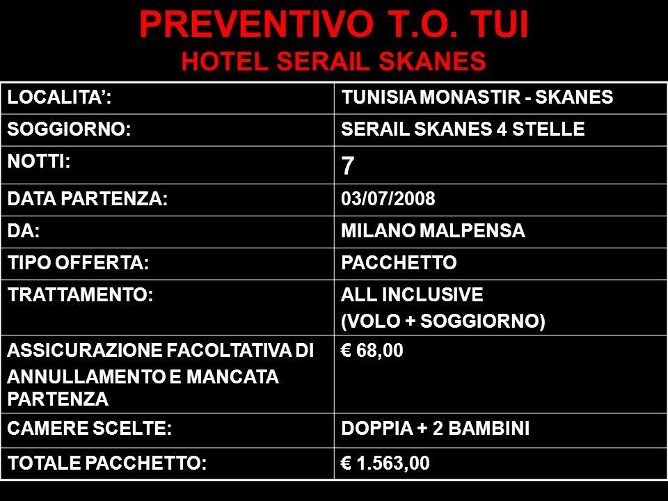 PREVENTIVO T.O. TUI HOTEL SERAIL SKANES LOCALITA:TUNISIA MONASTIR - SKANES SOGGIORNO:SERAIL SKANES 4 STELLE NOTTI: 7 DATA PARTENZA:03/07/2008 DA:MILAN