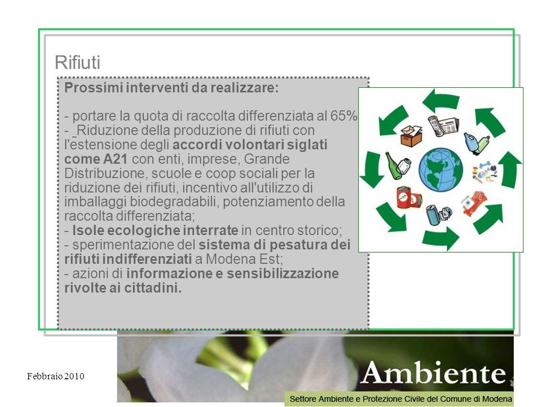 Febbraio 2010 Prossimi interventi da realizzare: - portare la quota di raccolta differenziata al 65% - Riduzione della produzione di rifiuti con l'est