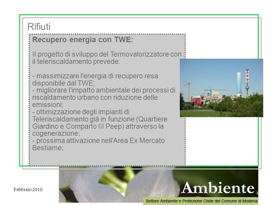 Febbraio 2010 Recupero energia con TWE: Il progetto di sviluppo del Termovalorizzatore con il teleriscaldamento prevede: - massimizzare l'energia di r