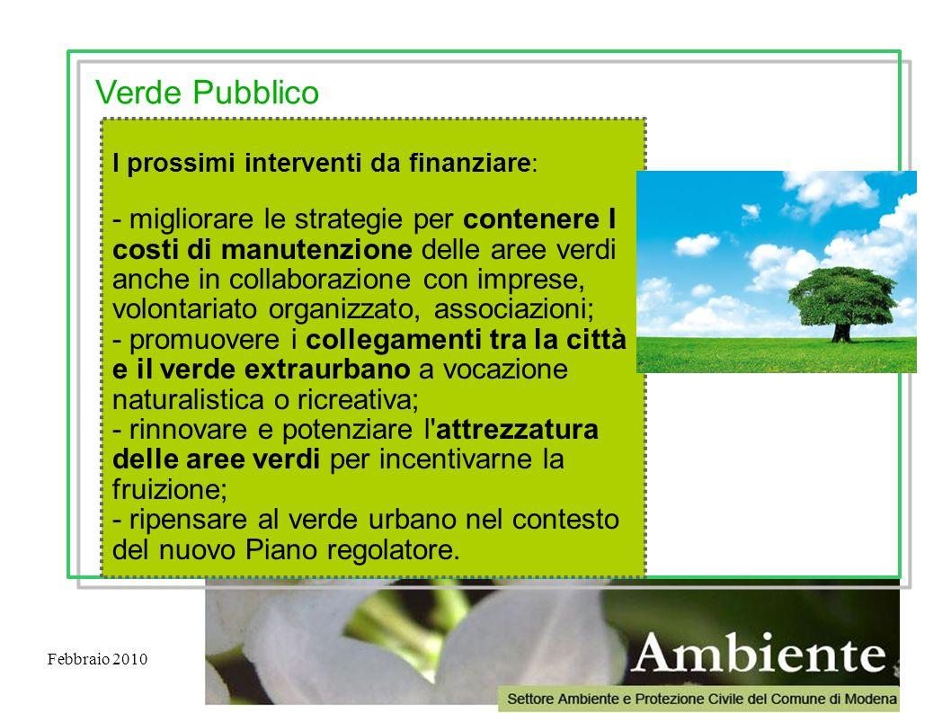 Febbraio 2010 I prossimi interventi da finanziare: - migliorare le strategie per contenere I costi di manutenzione delle aree verdi anche in collabora