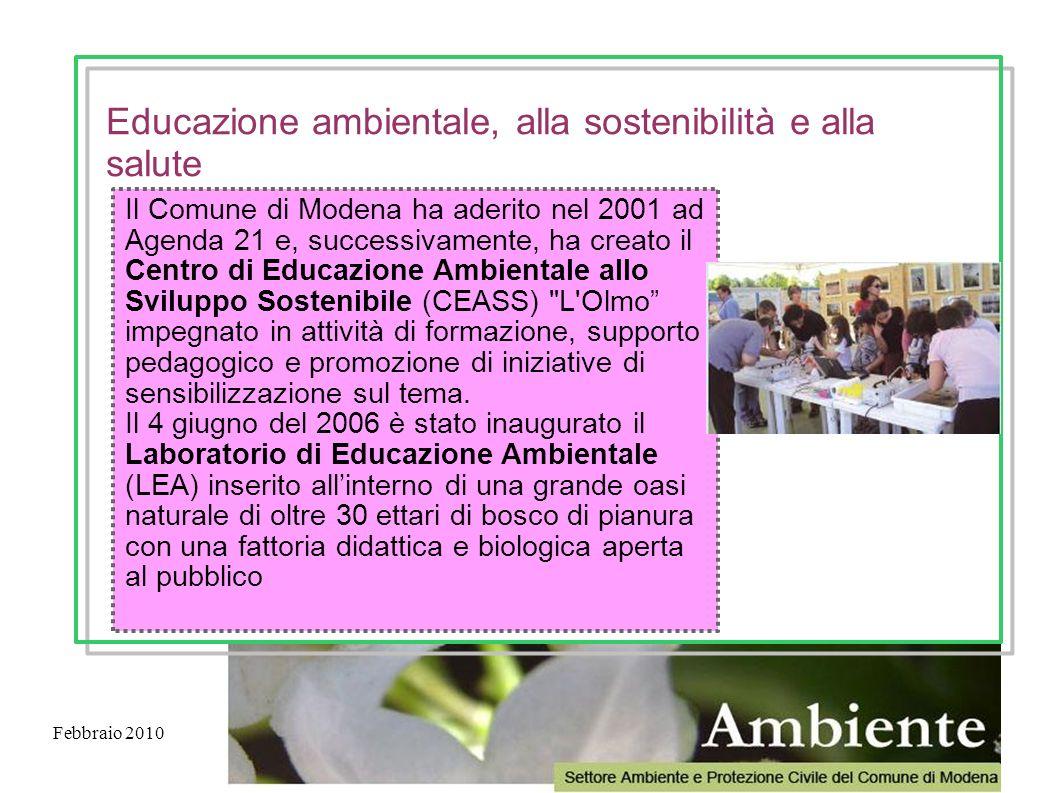 Febbraio 2010 Il Comune di Modena ha aderito nel 2001 ad Agenda 21 e, successivamente, ha creato il Centro di Educazione Ambientale allo Sviluppo Sost