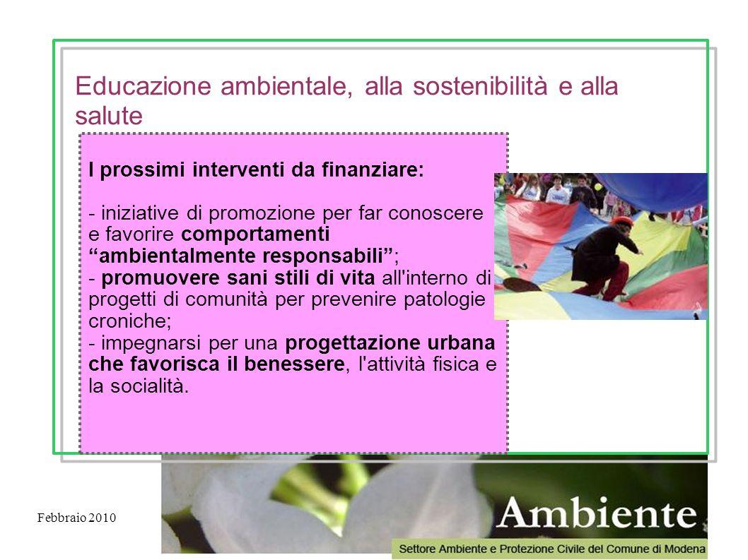 Febbraio 2010 I prossimi interventi da finanziare: - iniziative di promozione per far conoscere e favorire comportamenti ambientalmente responsabili;