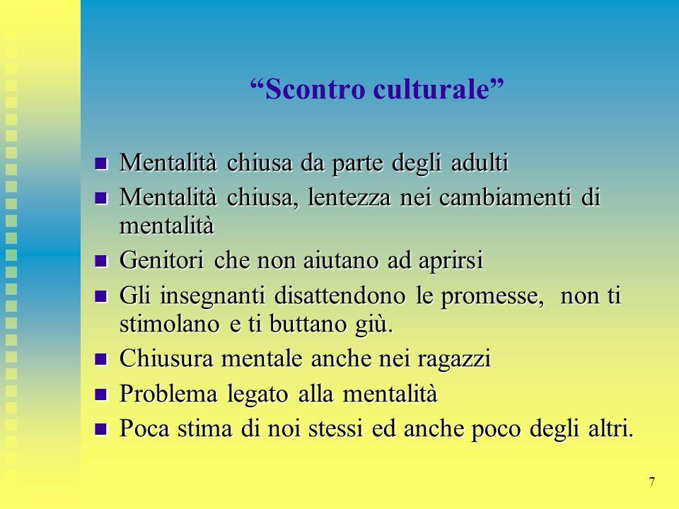7 Scontro culturale Mentalità chiusa da parte degli adulti Mentalità chiusa da parte degli adulti Mentalità chiusa, lentezza nei cambiamenti di mental