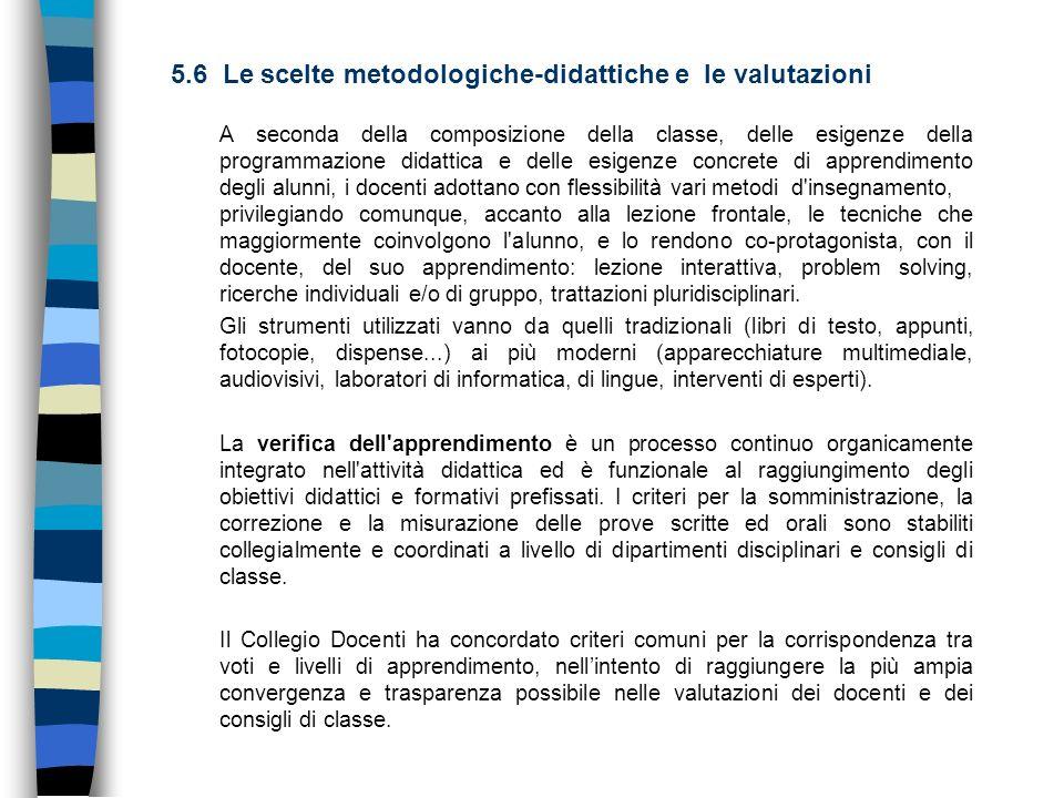 5.6 Le scelte metodologiche-didattiche e le valutazioni A seconda della composizione della classe, delle esigenze della programmazione didattica e del